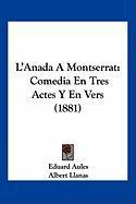 L'Anada a Montserrat: Comedia En Tres Actes y En Vers (1881) - Aules, Eduard; Llanas, Albert