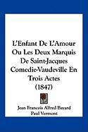 L'Enfant de L'Amour Ou Les Deux Marquis de Saint-Jacques Comedie-Vaudeville En Trois Actes (1847)