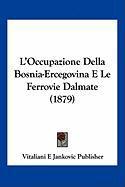 L'Occupazione Della Bosnia-Ercegovina E Le Ferrovie Dalmate (1879)