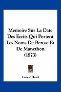 Memoire Sur La Date Des Ecrits Qui Portent Les Noms de Berose Et de Manethon (1873) - Havet, Ernest