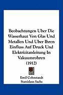 Beobachtungen Uber Die Wasserhaut Von Glas Und Metallen Und Uber Ihren Einfluss Auf Druck Und Elektrizitatsleitung In Vakuumrohren (1912) (German Edition)