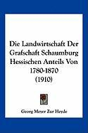 Die Landwirtschaft Der Grafschaft Schaumburg Hessischen Anteils Von 1780-1870 (1910)
