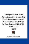 Correspondenzen Und Actenstucke Zur Geschichte Der Ministerconferenzen: Von Carlsbad Und Wien in Den Jahren 1819, 1820 Und 1834 (1865)