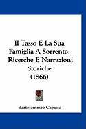 Il Tasso E La Sua Famiglia a Sorrento: Ricerche E Narrazioni Storiche (1866) - Capasso, Bartolommeo