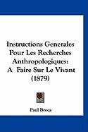 Instructions Generales Pour Les Recherches Anthropologiques: A Faire Sur Le Vivant (1879)