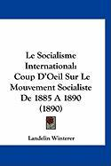 Le Socialisme International: Coup D'Oeil Sur Le Mouvement Socialiste de 1885 a 1890 (1890)