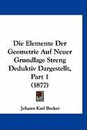 Die Elemente Der Geometrie Auf Neuer Grundlage Streng Deduktiv Dargestellt, Part 1 (1877)