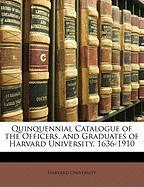 Quinquennial Catalogue of the Officers. and Graduates of Harvard University, 1636-1910