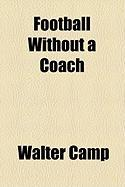 Football Without a Coach - Camp, Walter Chauncey