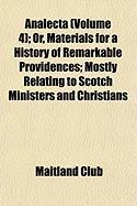 Analecta (Volume 4); Or, Materials for a History of Remarkable Providences; Mostly Relating to Scotch Ministers and Christians - Club, Maitland