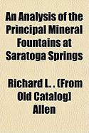 An Analysis of the Principal Mineral Fountains at Saratoga Springs - Allen, Richard L. (from Old Catalog]