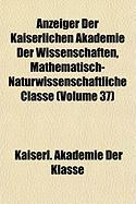 Anzeiger Der Kaiserlichen Akademie Der Wissenschaften, Mathematisch-Naturwissenschaftliche Classe (Volume 37) - Klasse, Kaiserl Akademie Der