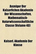 Anzeiger Der Kaiserlichen Akademie Der Wissenschaften, Mathematisch-Naturwissenschaftliche Classe (Volume 40) - Klasse, Kaiserl Akademie Der
