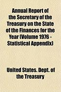 Annual Report of the Secretary of the Treasury on the State of the Finances for the Year (Volume 1976 - Statistical Appendix) - Treasury, United States Dept of the