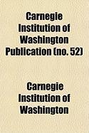 Carnegie Institution of Washington Publication (No. 52) - Washington, Carnegie Institution of