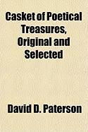 Casket of Poetical Treasures, Original and Selected - Paterson, David D.