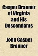 Casper Branner of Virginia and His Descendants - Branner, John Casper
