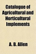 Catalogue of Agricultural and Horticultural Implements - A B Allen & Co