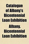 Catalogue of Albany's Bicentennial Loan Exhibition - Albany Bicentennial Loan Exhibition, Bic; Albany Bicentennial Loan Exhibition, Bic