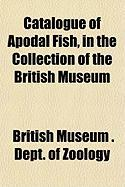 Catalogue of Apodal Fish, in the Collection of the British Museum - British Museum Dept of Zoology; Zoology, British Museum Dept of