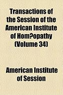 Transactions of the Session of the American Institute of Homopathy (Volume 34) - Session, American Institute of