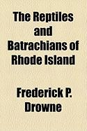 The Reptiles and Batrachians of Rhode Island - Drowne, Frederick P.