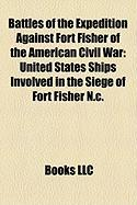 Battles of the Expedition Against Fort Fisher of the American Civil War: United States Ships Involved in the Siege of Fort Fisher N.C.