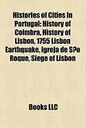 Histories of Cities in Portugal: History of Coimbra, History of Lisbon, 1755 Lisbon Earthquake, Igreja de Sao Roque, Siege of Lisbon