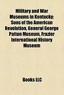 Military and War Museums in Kentucky: Sons of the American Revolution, General George Patton Museum, Frazier International History Museum