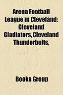 Arena Football League in Cleveland: Cleveland Gladiators, Cleveland Thunderbolts,
