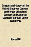 Canyons and Gorges of the United Kingdom: Canyons and Gorges of England, Canyons and Gorges of Scotland, Cheddar Gorge, Avon Gorge