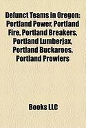 Defunct Teams in Oregon: Portland Power, Portland Fire, Portland Breakers, Portland Lumberjax, Portland Buckaroos, Portland Prowlers