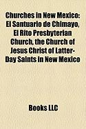 Churches in New Mexico: El Santuario de Chimayo, El Rito Presbyterian Church, the Church of Jesus Christ of Latter-Day Saints in New Mexico