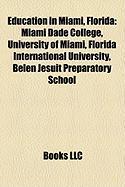 Education in Miami, Florida: Miami Dade College, University of Miami, Florida International University, Belen Jesuit Preparatory School