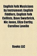 English Folk Musicians by Instrument: English Fiddlers, English Folk Cellists, Dave Swarbrick, Nic Jones, Eliza Carthy, Caroline Lavelle