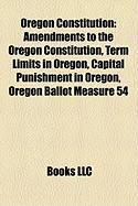 Oregon Constitution: Amendments to the Oregon Constitution, Term Limits in Oregon, Capital Punishment in Oregon, Oregon Ballot Measure 54