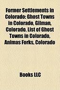 Former Settlements in Colorado: Ghost Towns in Colorado, Gilman, Colorado, List of Ghost Towns in Colorado, Animas Forks, Colorado