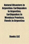 Natural Disasters in Argentina: Earthquakes in Argentina, Earthquakes in Mendoza Province, Floods in Argentina