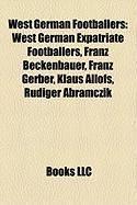 West German Footballers: West German Expatriate Footballers, Franz Beckenbauer, Franz Gerber, Klaus Allofs, Rdiger Abramczik