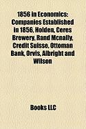 1856 in Economics: Companies Established in 1856, Holden, Ceres Brewery, Rand McNally, Credit Suisse, Ottoman Bank, Orvis, Albright and W