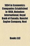 1864 in Economics: Companies Established in 1864, Heineken International, Royal Bank of Canada, Hunslet Engine Company, Next