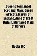 Queens Regnant of Scotland: Mary, Queen of Scots, Mary II of England, Anne of Great Britain, Margaret, Maid of Norway
