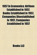 1957 in Economics: Airlines Established in 1957, Banks Established in 1957, Companies Disestablished in 1957, Companies Established in 19