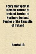 Ferry Transport in Ireland: Ferries of Ireland, Ferries of Northern Ireland, Ferries of the Republic of Ireland