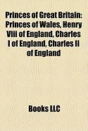 Princes of Great Britain: Princes of Wales, Henry VIII of England, Charles I of England, Charles II of England