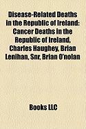 Disease-Related Deaths in the Republic of Ireland: Cancer Deaths in the Republic of Ireland, Charles Haughey, Brian Lenihan, Snr, Brian O'Nolan