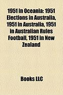 1951 in Oceania: 1951 Elections in Australia, 1951 in Australia, 1951 in Australian Rules Football, 1951 in New Zealand