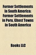 Former Settlements in South America: Former Settlements in Peru, Ghost Towns in South America
