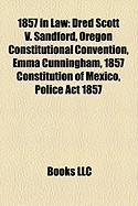 1857 in Law: Dred Scott V. Sandford, Oregon Constitutional Convention, Emma Cunningham, 1857 Constitution of Mexico, Police ACT 185