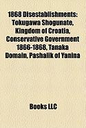 1868 Disestablishments: Tokugawa Shogunate, Kingdom of Croatia, Conservative Government 1866-1868, Tanaka Domain, Pashalik of Yanina